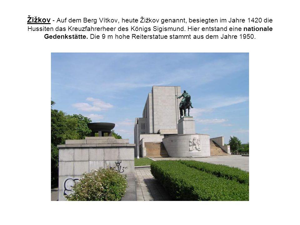 Žižkov - Auf dem Berg Vítkov, heute Žižkov genannt, besiegten im Jahre 1420 die Hussiten das Kreuzfahrerheer des Königs Sigismund.