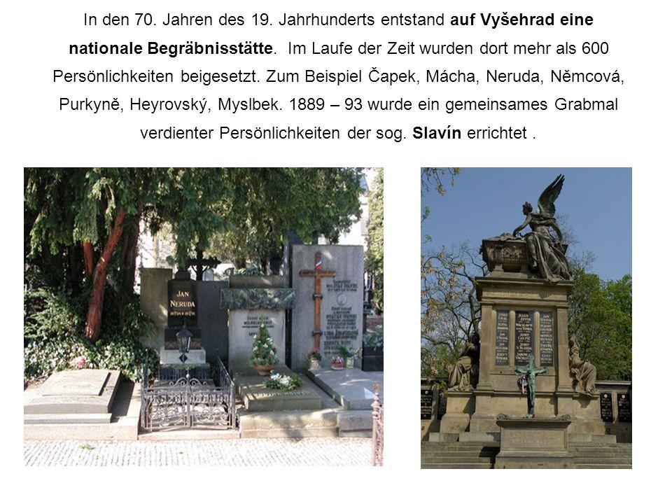 In den 70. Jahren des 19. Jahrhunderts entstand auf Vyšehrad eine nationale Begräbnisstätte.