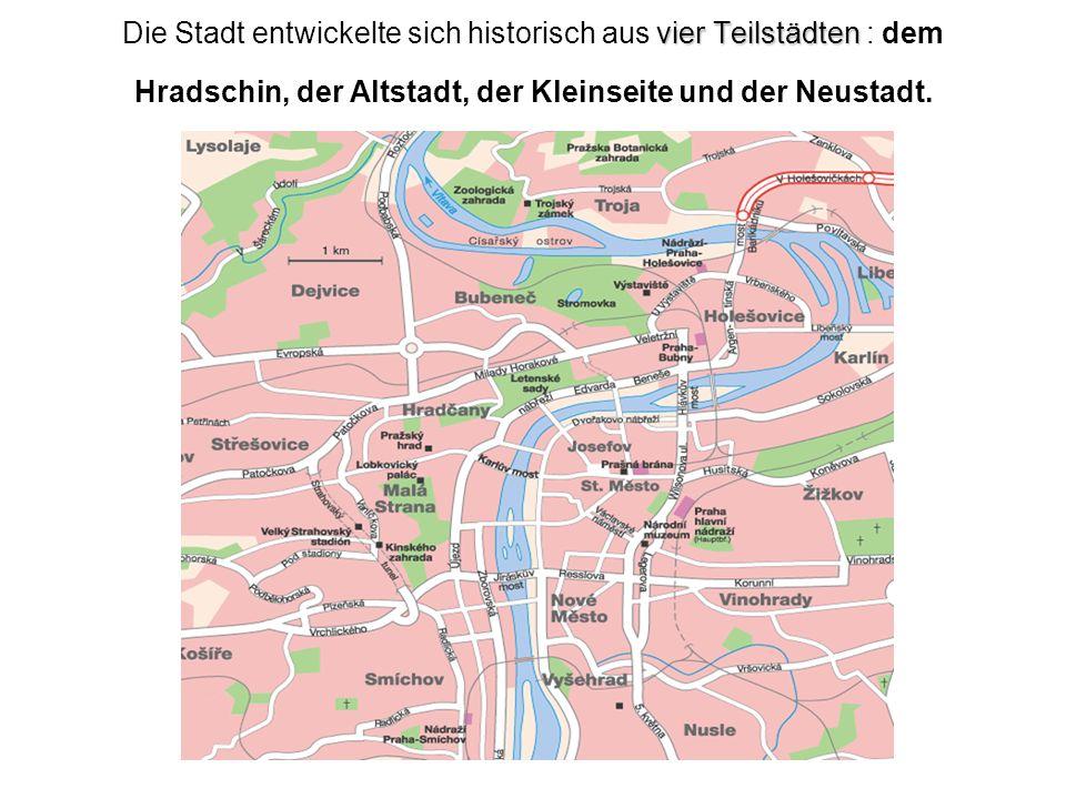 Die Stadt entwickelte sich historisch aus vier Teilstädten : dem Hradschin, der Altstadt, der Kleinseite und der Neustadt.
