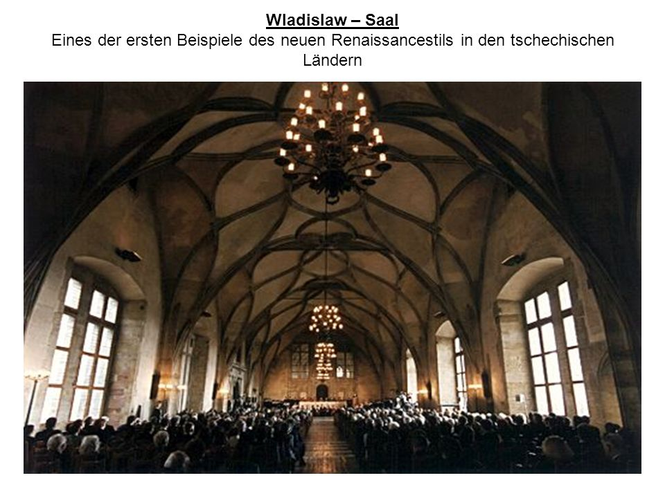 Wladislaw – Saal Eines der ersten Beispiele des neuen Renaissancestils in den tschechischen Ländern