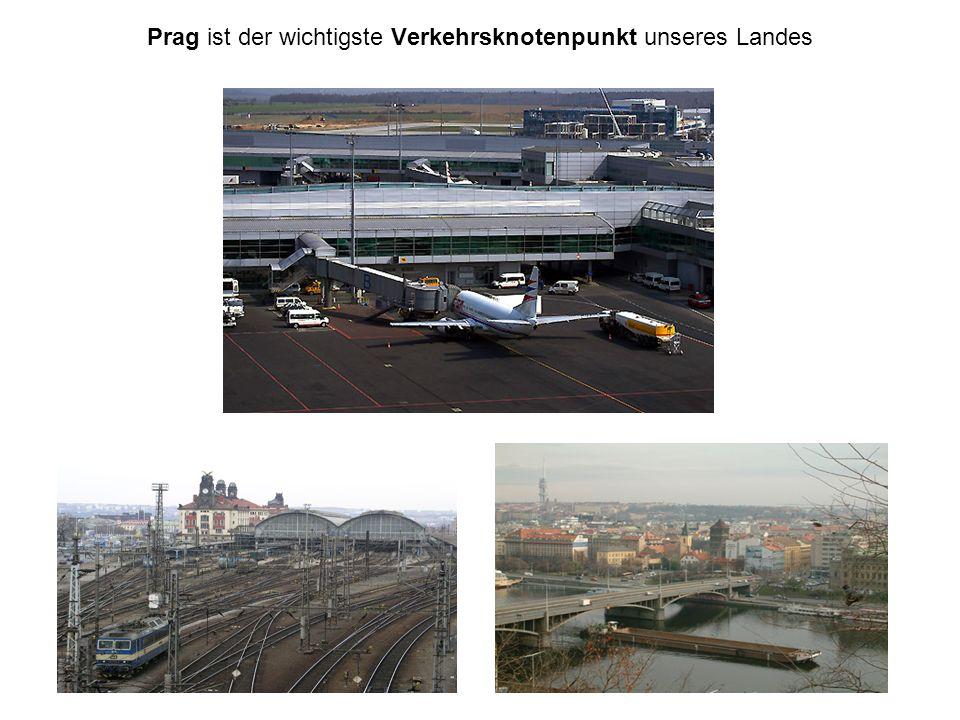 Prag ist der wichtigste Verkehrsknotenpunkt unseres Landes