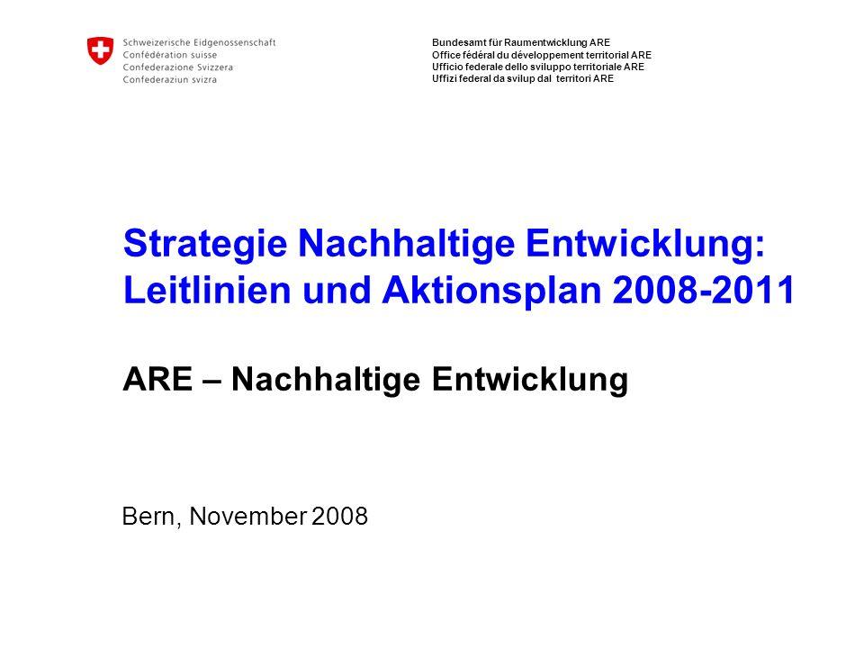 Strategie Nachhaltige Entwicklung: Leitlinien und Aktionsplan 2008-2011 ARE – Nachhaltige Entwicklung