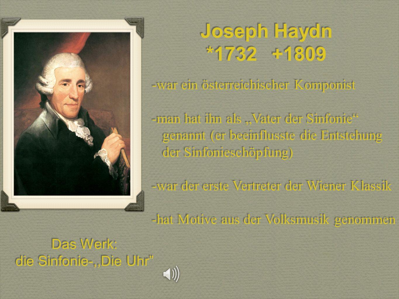 Joseph Haydn *1732 +1809 war ein österreichischer Komponist