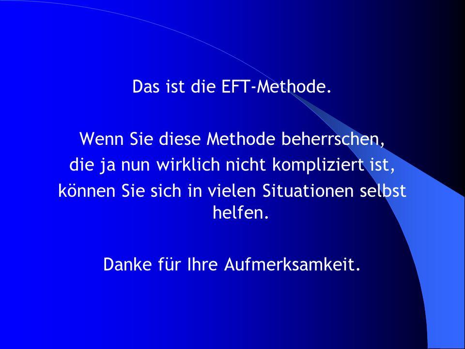 Das ist die EFT-Methode. Wenn Sie diese Methode beherrschen,