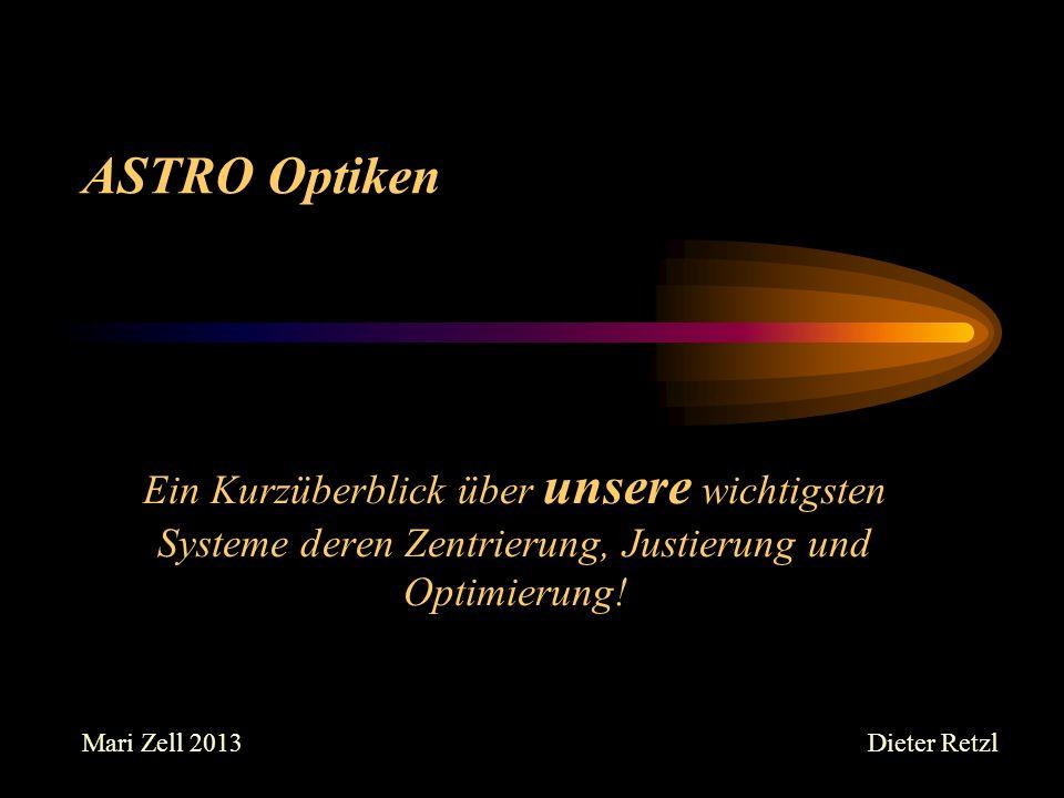 ASTRO Optiken Ein Kurzüberblick über unsere wichtigsten Systeme deren Zentrierung, Justierung und Optimierung!