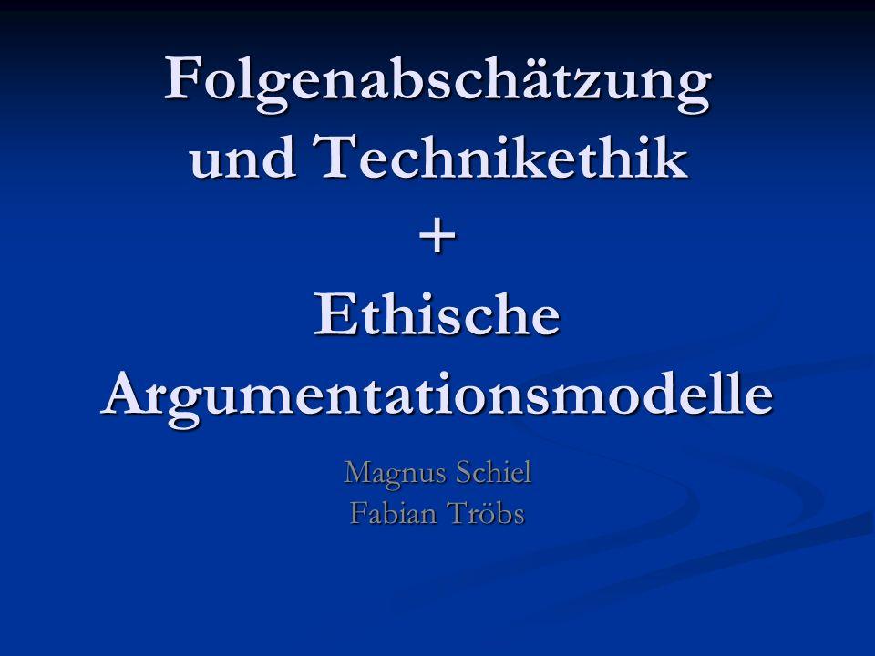 Folgenabschätzung und Technikethik + Ethische Argumentationsmodelle