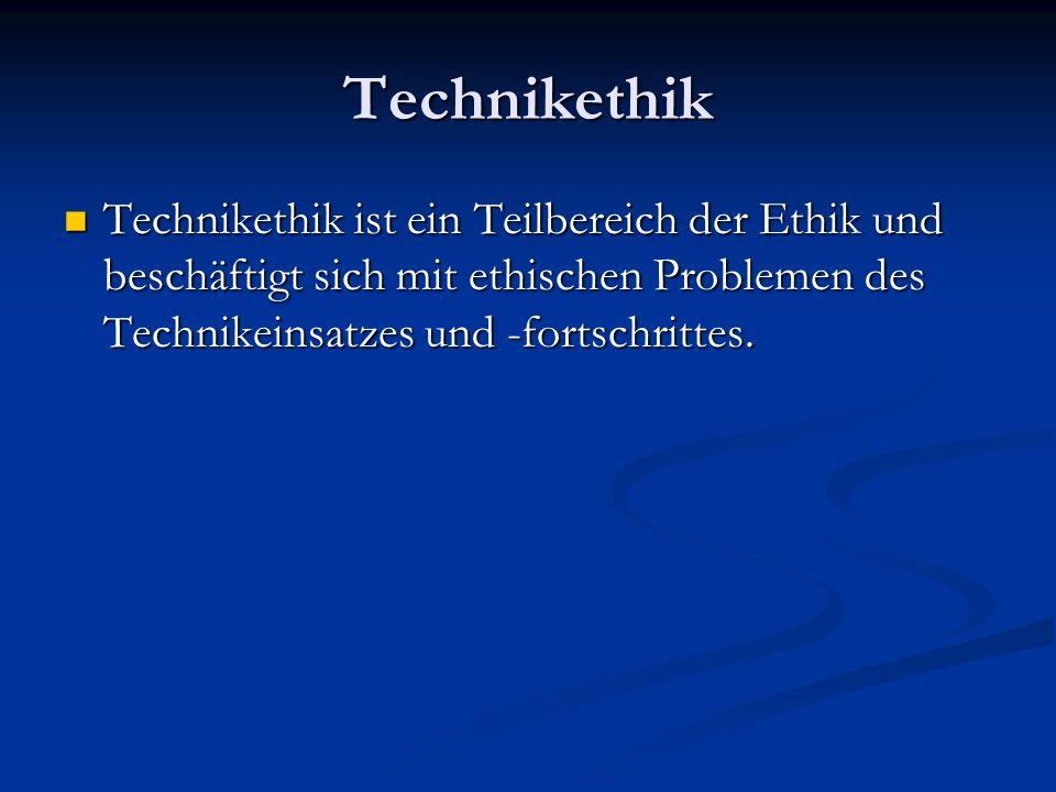 Technikethik Technikethik ist ein Teilbereich der Ethik und beschäftigt sich mit ethischen Problemen des Technikeinsatzes und -fortschrittes.
