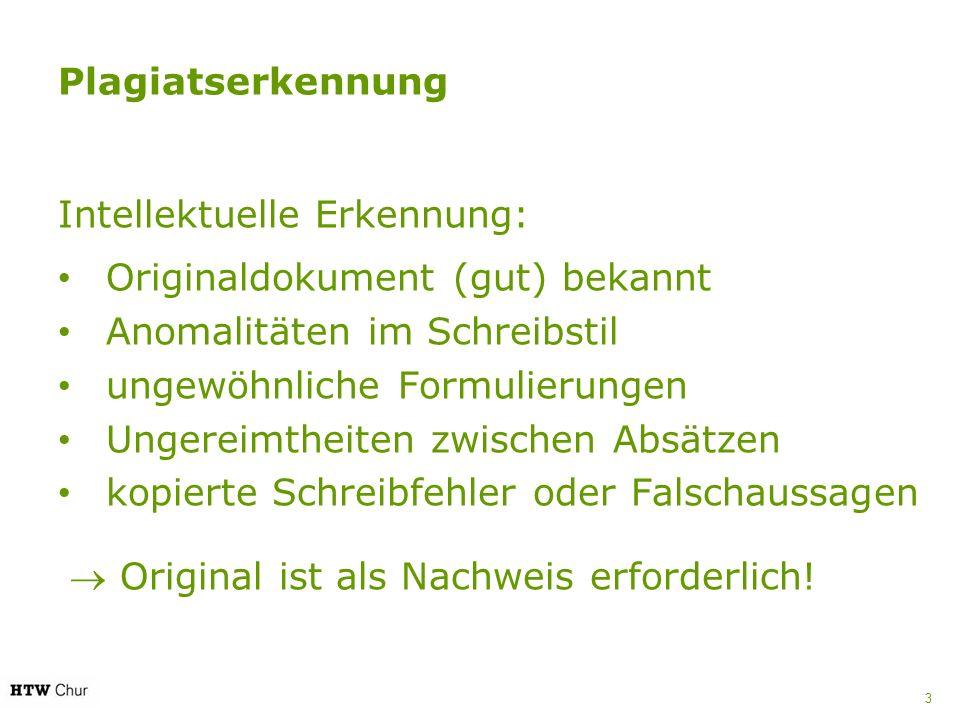 Plagiatserkennung Intellektuelle Erkennung: Originaldokument (gut) bekannt. Anomalitäten im Schreibstil.