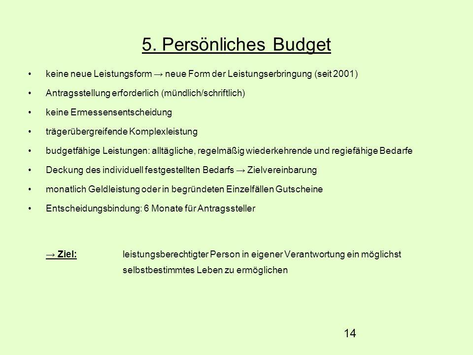 5. Persönliches Budget keine neue Leistungsform → neue Form der Leistungserbringung (seit 2001) Antragsstellung erforderlich (mündlich/schriftlich)