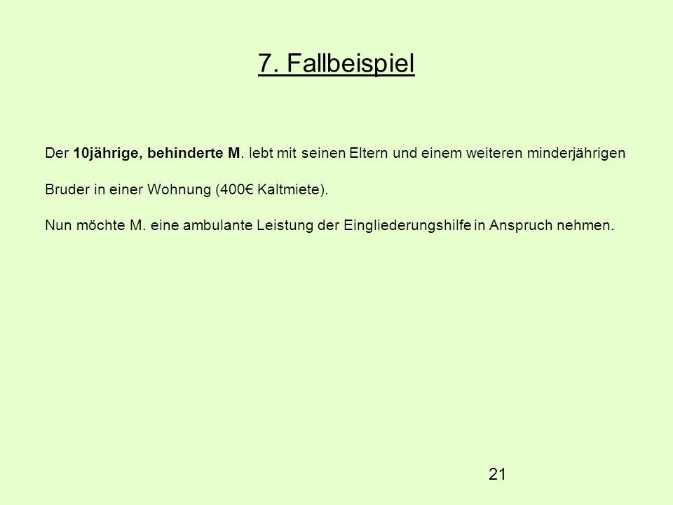 7. Fallbeispiel Der 10jährige, behinderte M. lebt mit seinen Eltern und einem weiteren minderjährigen Bruder in einer Wohnung (400€ Kaltmiete).
