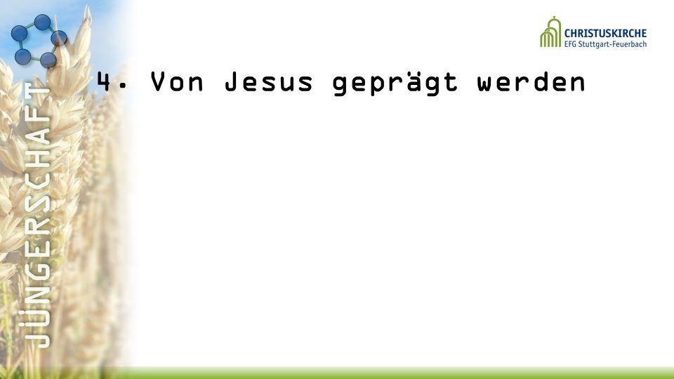 4. Von Jesus geprägt werden