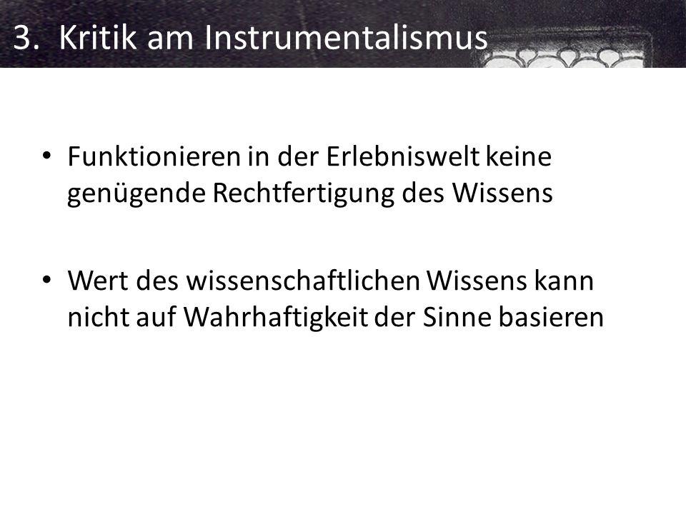 3. Kritik am Instrumentalismus