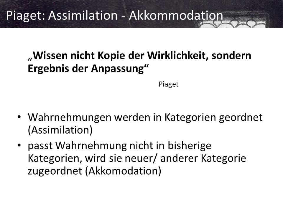 Piaget: Assimilation - Akkommodation