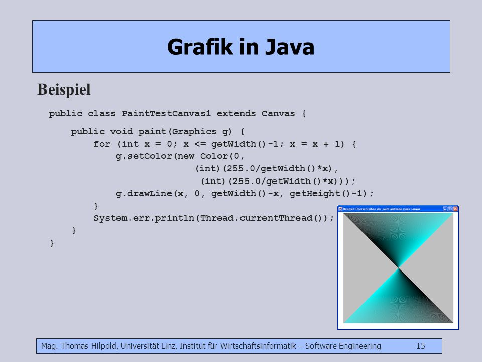 Grafik in Java Beispiel public class PaintTestCanvas1 extends Canvas {