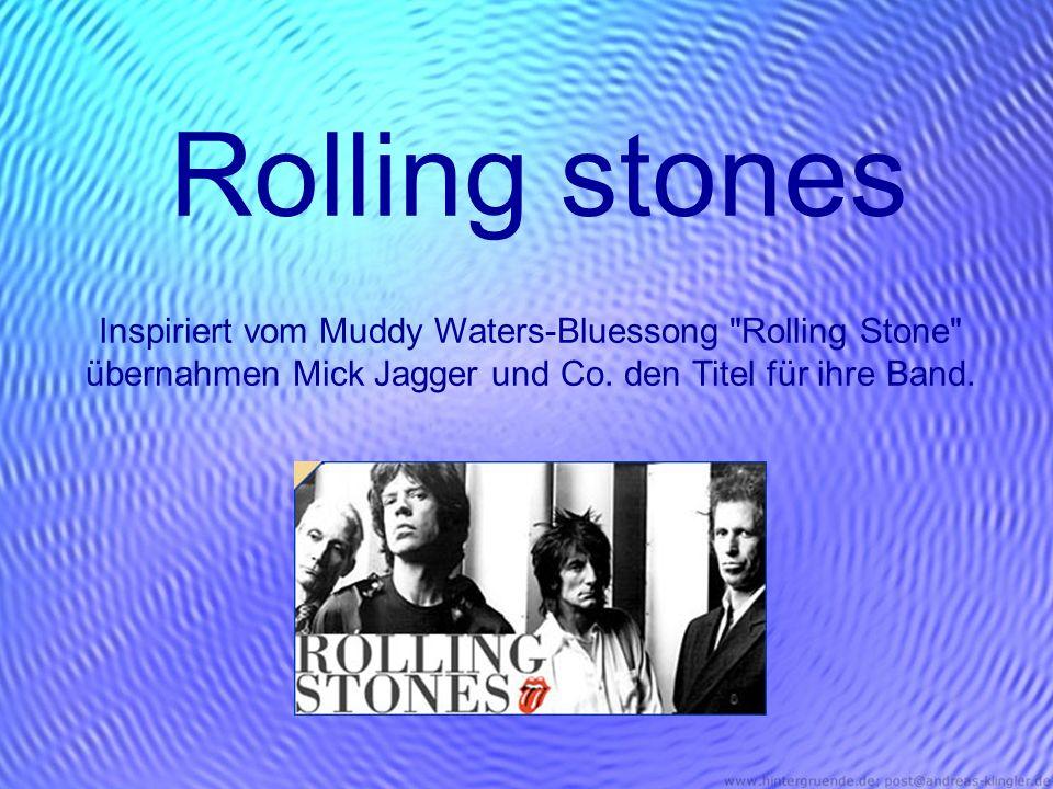 Rolling stones Inspiriert vom Muddy Waters-Bluessong Rolling Stone übernahmen Mick Jagger und Co.