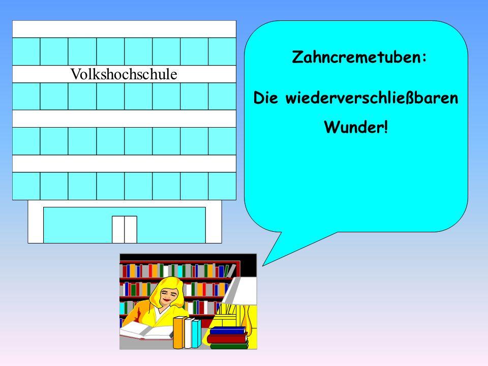 Zahncremetuben: Volkshochschule Die wiederverschließbaren Wunder!