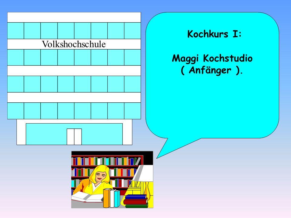 Maggi Kochstudio ( Anfänger ).