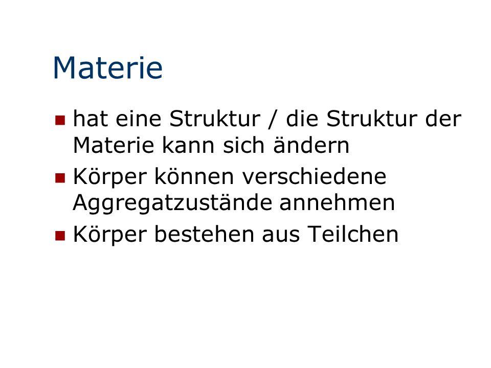 Materie hat eine Struktur / die Struktur der Materie kann sich ändern