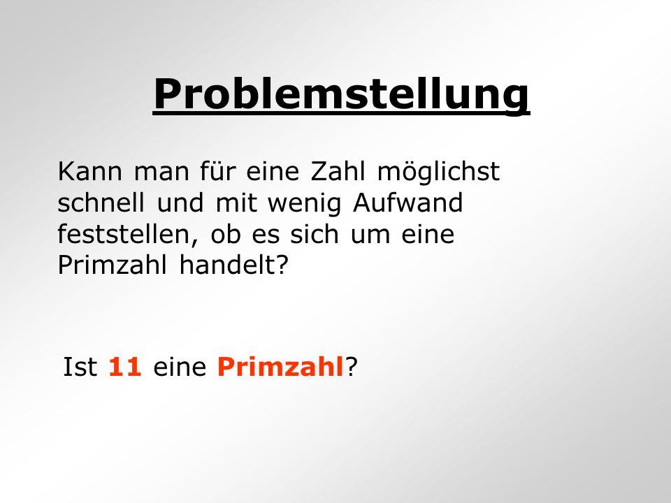 Problemstellung Kann man für eine Zahl möglichst schnell und mit wenig Aufwand feststellen, ob es sich um eine Primzahl handelt