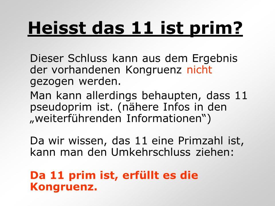 Heisst das 11 ist prim Dieser Schluss kann aus dem Ergebnis der vorhandenen Kongruenz nicht gezogen werden.