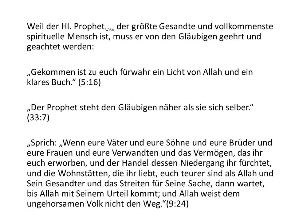 Weil der Hl. Prophetsaw der größte Gesandte und vollkommenste spirituelle Mensch ist, muss er von den Gläubigen geehrt und geachtet werden: