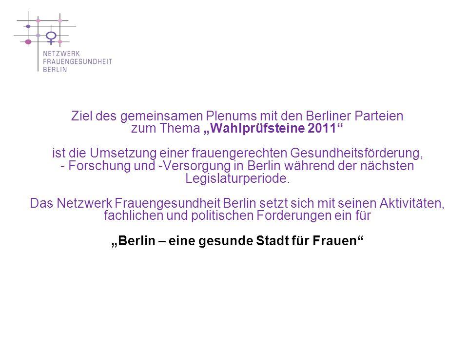 """Ziel des gemeinsamen Plenums mit den Berliner Parteien zum Thema """"Wahlprüfsteine 2011 ist die Umsetzung einer frauengerechten Gesundheitsförderung, - Forschung und -Versorgung in Berlin während der nächsten Legislaturperiode."""