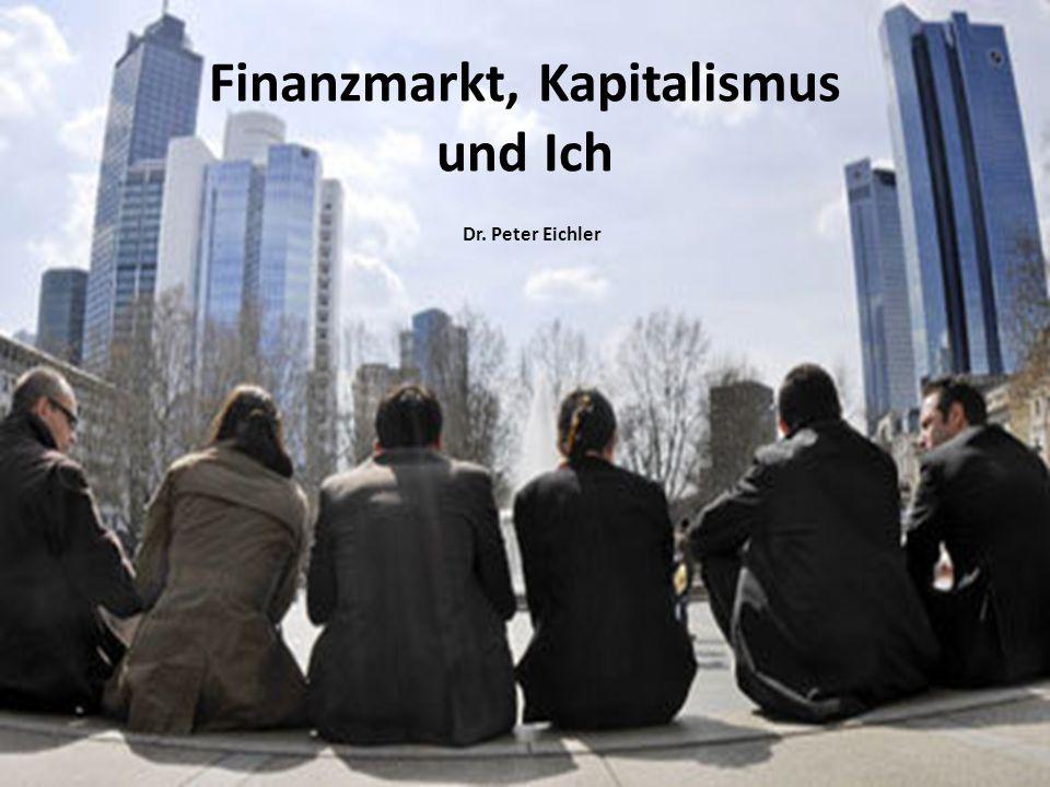 Finanzmarkt, Kapitalismus und Ich Dr. Peter Eichler