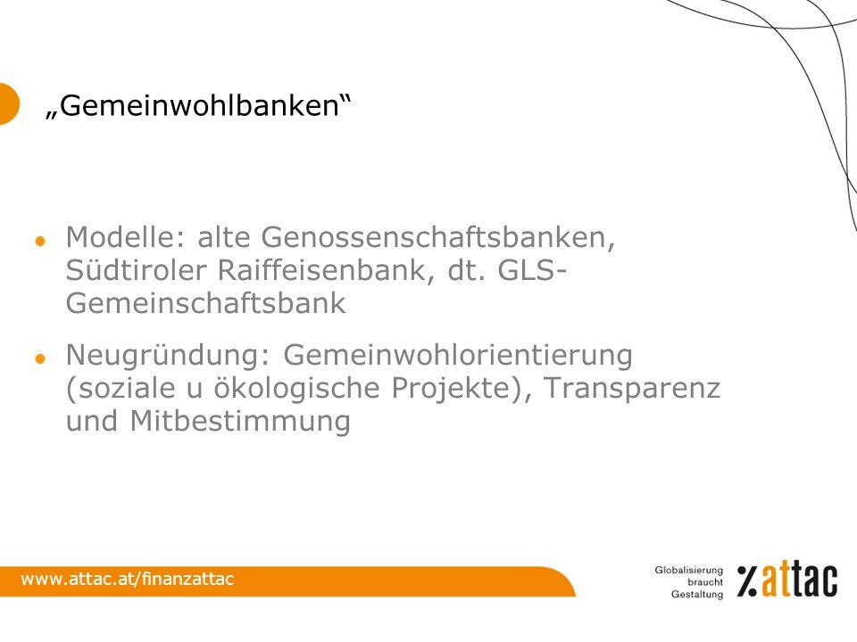 """Gemeinwohlbanken Modelle: alte Genossenschaftsbanken, Südtiroler Raiffeisenbank, dt. GLS- Gemeinschaftsbank."