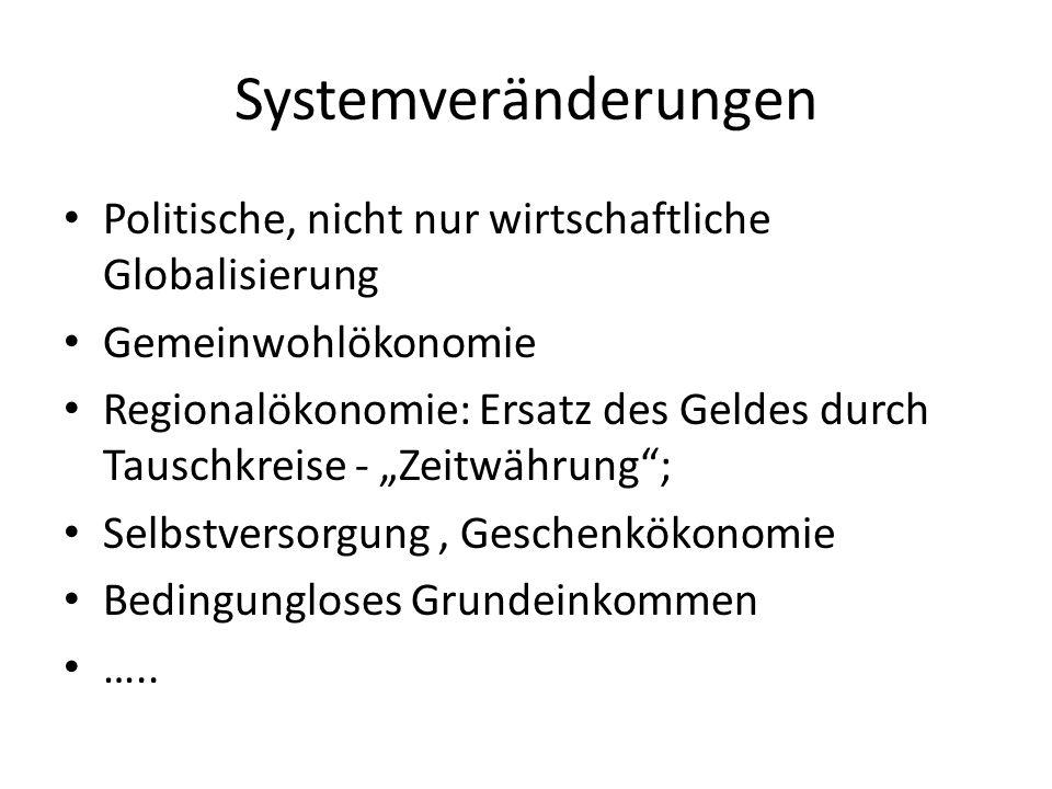 Systemveränderungen Politische, nicht nur wirtschaftliche Globalisierung. Gemeinwohlökonomie.