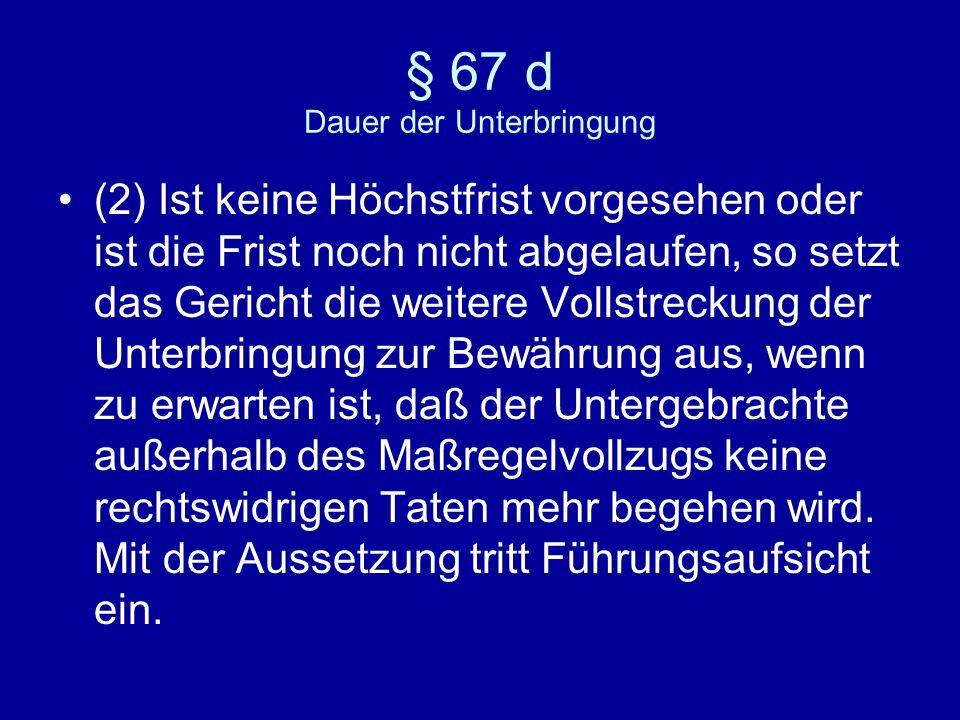 § 67 d Dauer der Unterbringung