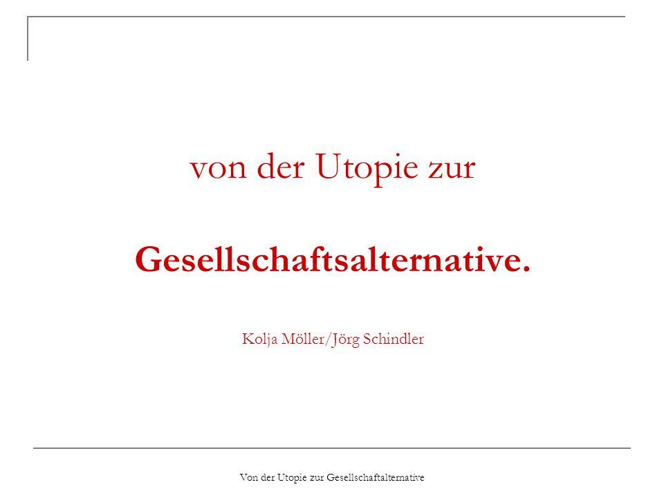 Von der Utopie zur Gesellschaftalternative