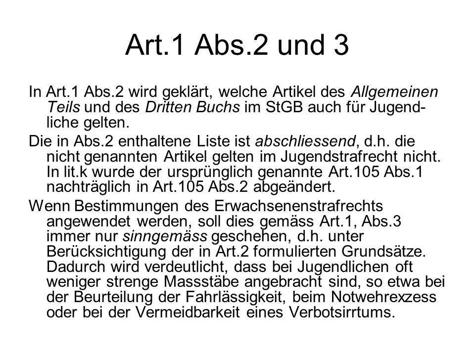 Art.1 Abs.2 und 3 In Art.1 Abs.2 wird geklärt, welche Artikel des Allgemeinen Teils und des Dritten Buchs im StGB auch für Jugend-liche gelten.