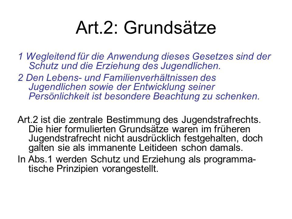 Art.2: Grundsätze 1 Wegleitend für die Anwendung dieses Gesetzes sind der Schutz und die Erziehung des Jugendlichen.