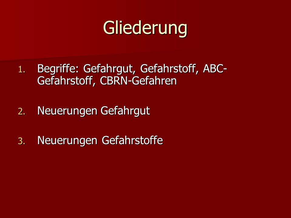 Gliederung Begriffe: Gefahrgut, Gefahrstoff, ABC-Gefahrstoff, CBRN-Gefahren. Neuerungen Gefahrgut.