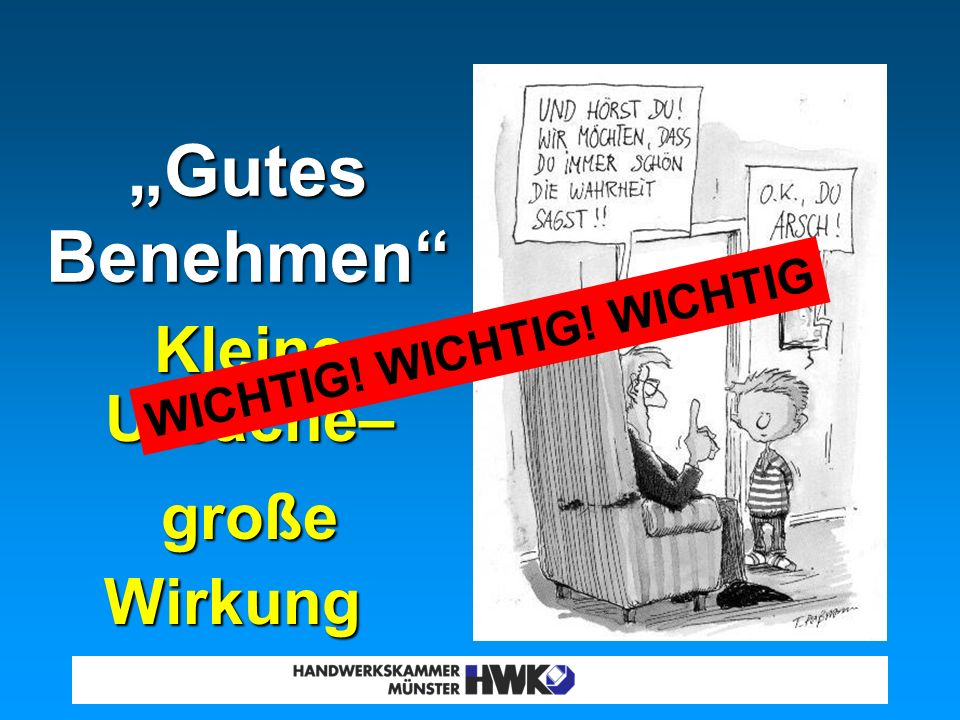 """Gutes Benehmen große Wirkung WICHTIG! WICHTIG! WICHTIG"