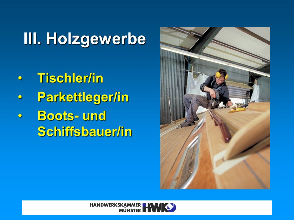 III. Holzgewerbe Tischler/in Parkettleger/in