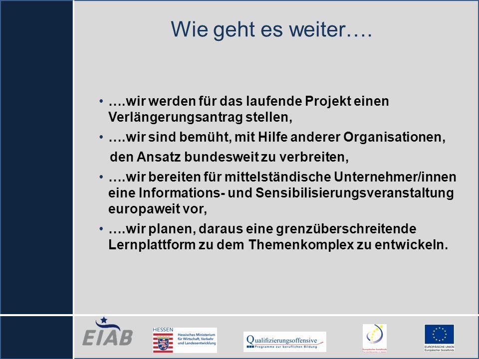Wie geht es weiter…. ….wir werden für das laufende Projekt einen Verlängerungsantrag stellen, ….wir sind bemüht, mit Hilfe anderer Organisationen,