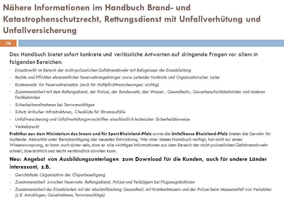 Nähere Informationen im Handbuch Brand- und Katastrophenschutzrecht, Rettungsdienst mit Unfallverhütung und Unfallversicherung