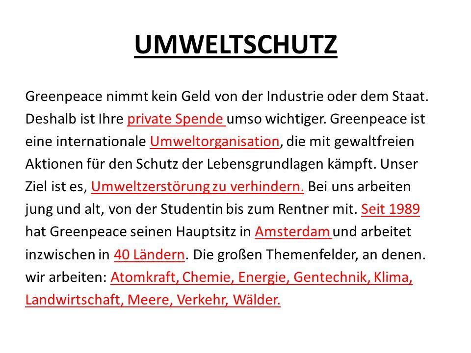 UMWELTSCHUTZ Greenpeace nimmt kein Geld von der Industrie oder dem Staat. Deshalb ist Ihre private Spende umso wichtiger. Greenpeace ist.