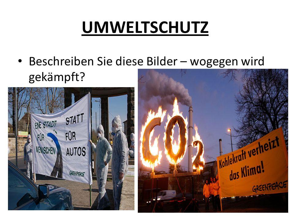 UMWELTSCHUTZ Beschreiben Sie diese Bilder – wogegen wird gekämpft