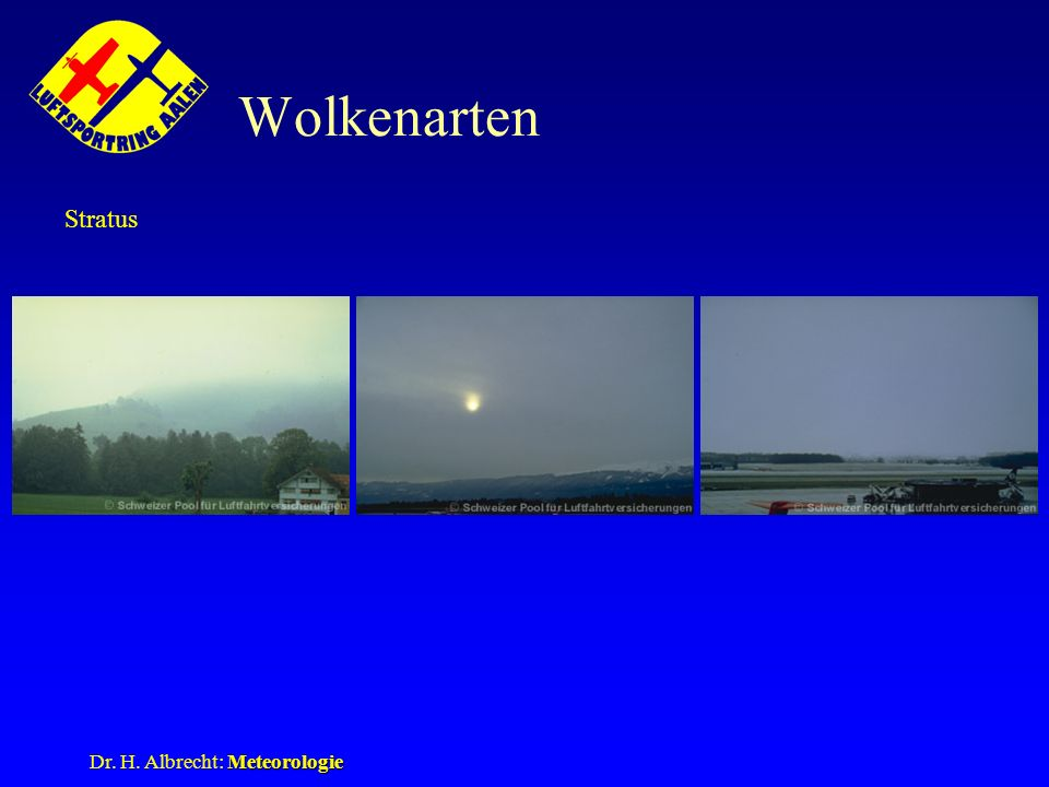 Wolkenarten Stratus St, As, Ns Dr. H. Albrecht: Meteorologie