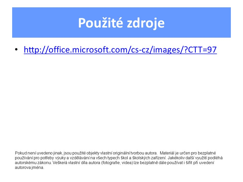 Použité zdroje http://office.microsoft.com/cs-cz/images/ CTT=97
