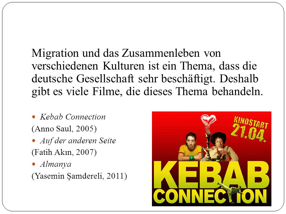 Migration und das Zusammenleben von verschiedenen Kulturen ist ein Thema, dass die deutsche Gesellschaft sehr beschäftigt. Deshalb gibt es viele Filme, die dieses Thema behandeln.
