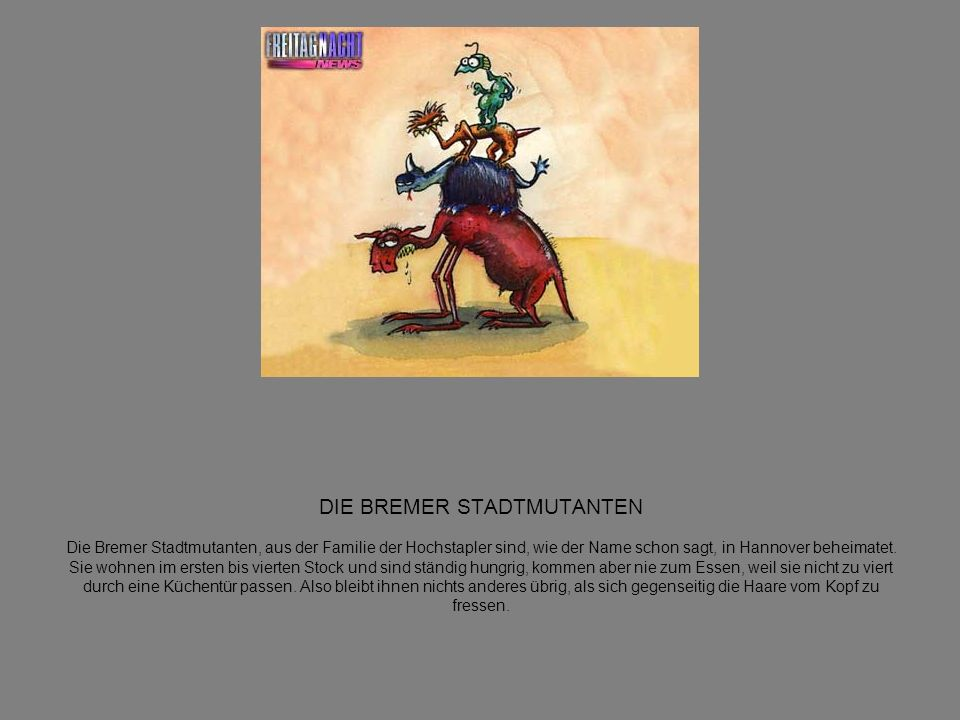 DIE BREMER STADTMUTANTEN Die Bremer Stadtmutanten, aus der Familie der Hochstapler sind, wie der Name schon sagt, in Hannover beheimatet.
