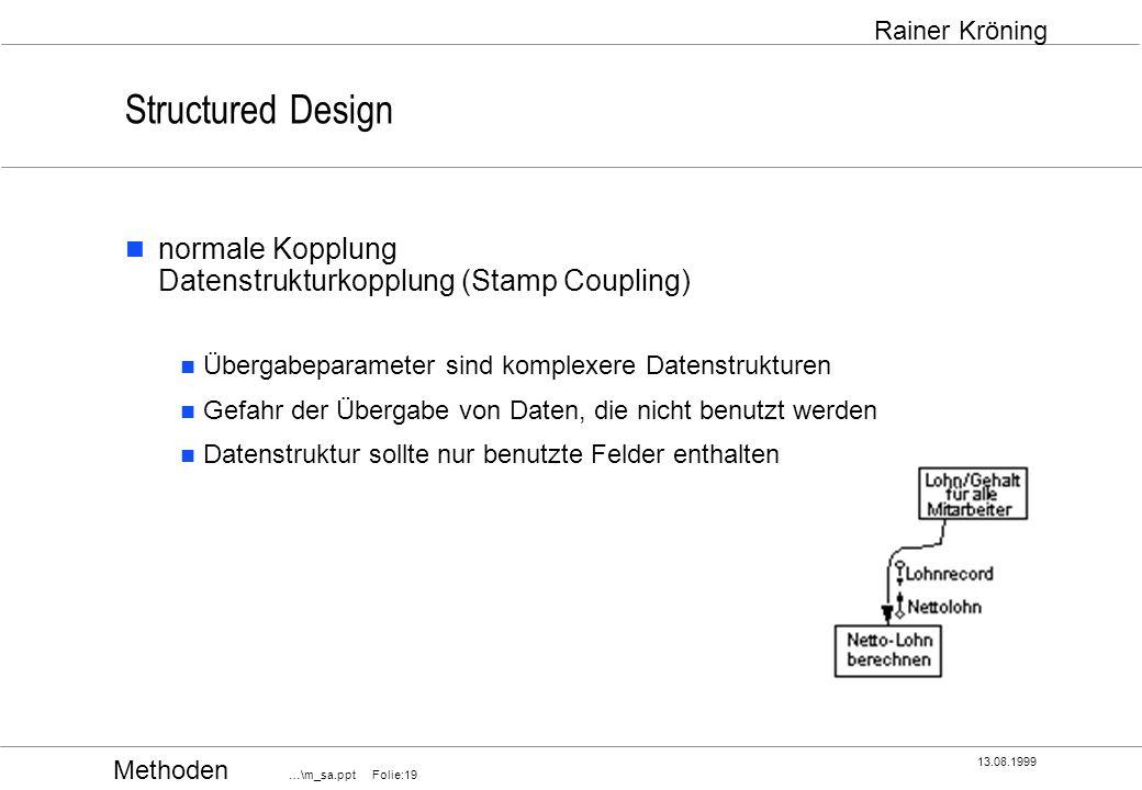 Structured Design normale Kopplung Datenstrukturkopplung (Stamp Coupling) Übergabeparameter sind komplexere Datenstrukturen.