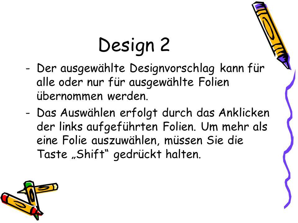 Design 2 Der ausgewählte Designvorschlag kann für alle oder nur für ausgewählte Folien übernommen werden.