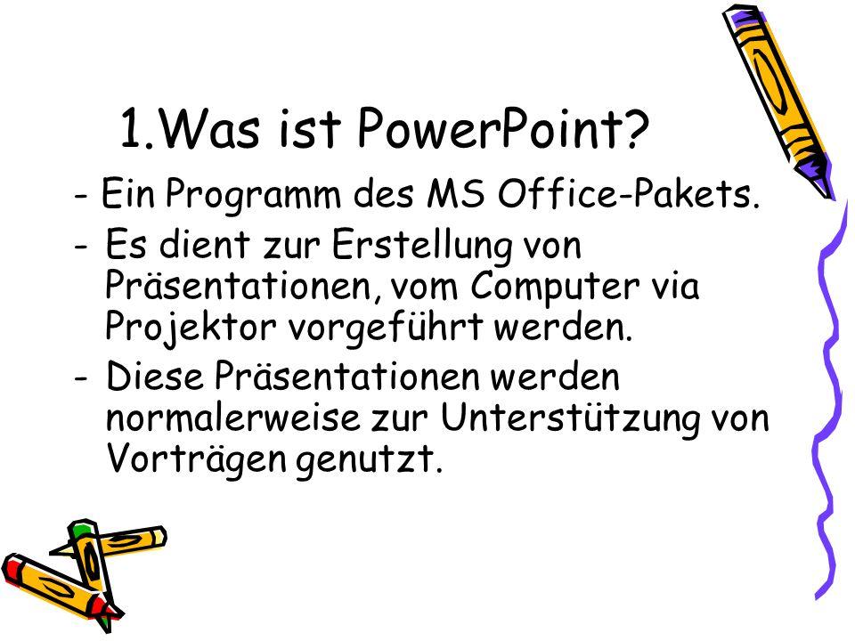 1.Was ist PowerPoint - Ein Programm des MS Office-Pakets.