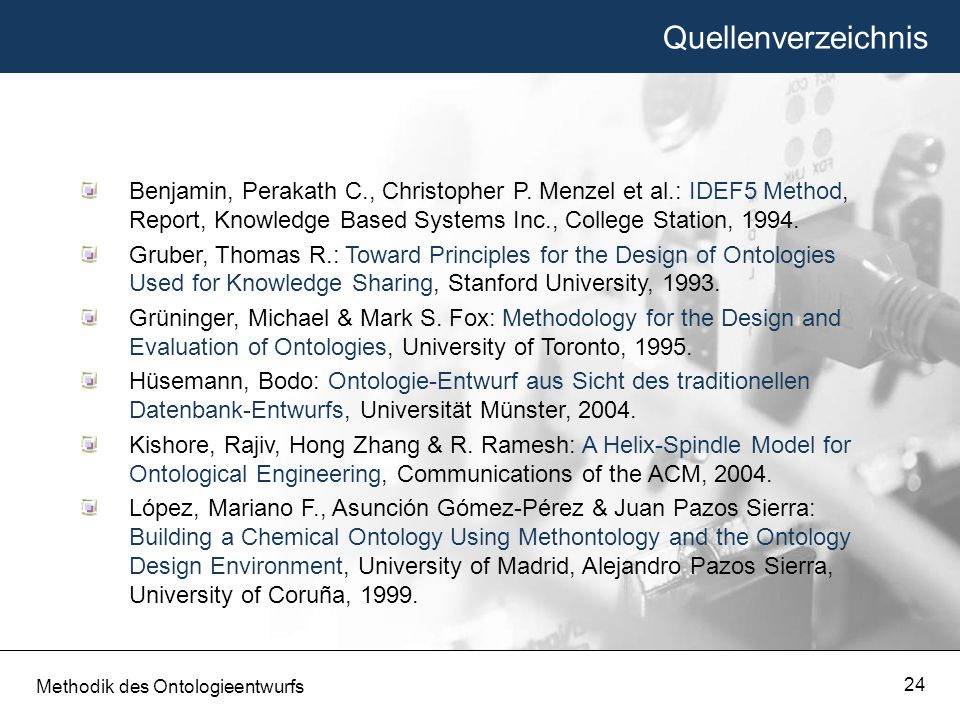 Quellenverzeichnis Benjamin, Perakath C., Christopher P. Menzel et al.: IDEF5 Method, Report, Knowledge Based Systems Inc., College Station, 1994.