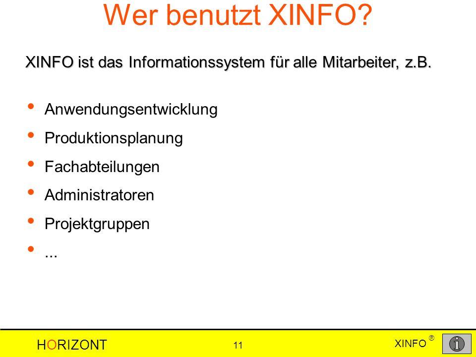 Wer benutzt XINFO XINFO ist das Informationssystem für alle Mitarbeiter, z.B. Anwendungsentwicklung.