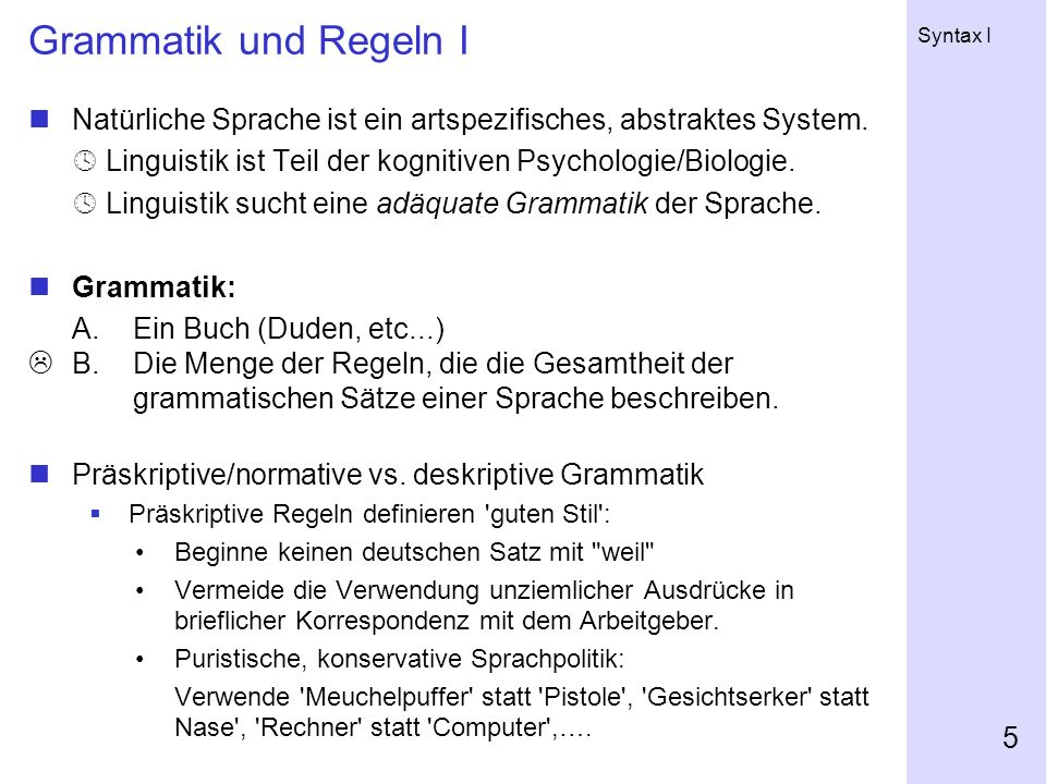 Grammatik und Regeln I Natürliche Sprache ist ein artspezifisches, abstraktes System.  Linguistik ist Teil der kognitiven Psychologie/Biologie.